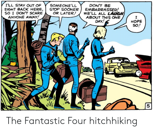 Fantastic Four, Scare, and Back: I'LL STAY OUT OF  SOMEONE'LL  STOP SOONER  OR LATER  DON'T BE  EMBARRASSED!  WE'LL ALL LAUGH  ABOUT THIS ONE  DAY!  SIGHT BACK HERE,  SO I DON'T SCARE  ANYONE AWAY  НОPЕ  so! The Fantastic Four hitchhiking