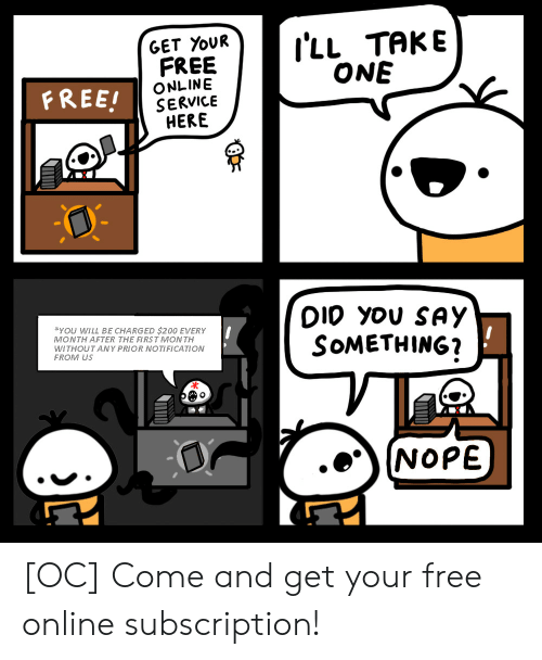 Notification: I'LL TAKE  ONE  GET YOUR  FREE  ONLINE  SERVICE  HERE  FREE!  DIO you SAY  SOMETHING?  YOU WILL BE CHARGED $200 EVERY  MONTH AFTER THE FIRST MONTH  WITHOUT ANY PRIOR NOTIFICATION  FROM US  NOPE [OC] Come and get your free online subscription!