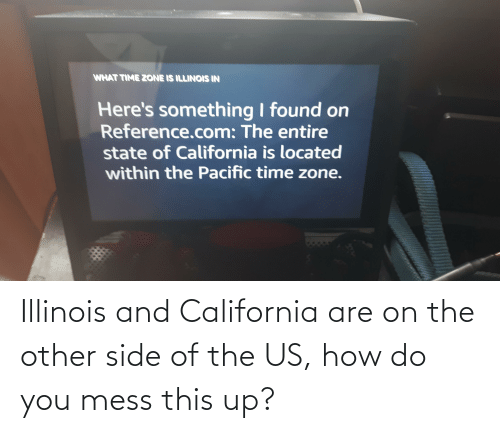How Do You: Illinois and California are on the other side of the US, how do you mess this up?