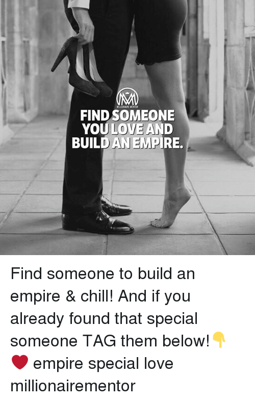 Chill, Empire, and Love: ILLIONAIRE MENTOR  FIND SOMEONE  YOU LOVE AND  BUILD AN EMPIRE. Find someone to build an empire & chill! And if you already found that special someone TAG them below!👇 ❤️ empire special love millionairementor