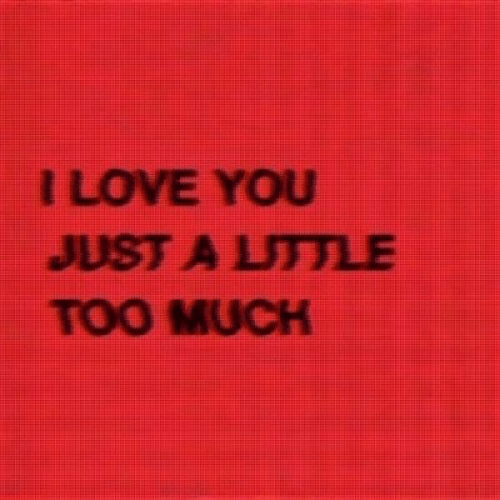 Too Much, You, and Just: ILOVE YOU  JUST A LTTLE  TOO MUCH