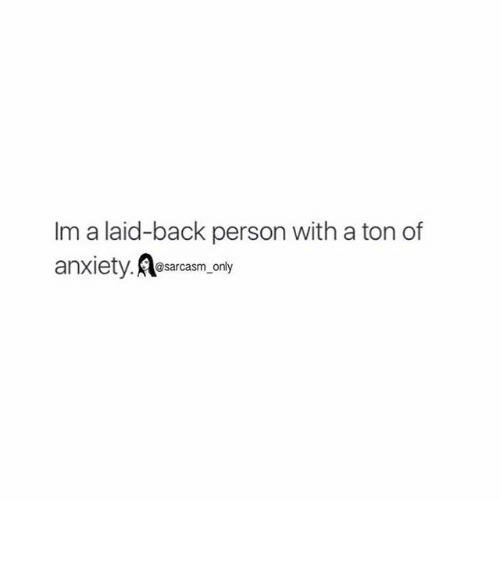 Â'¨: Im a laid-back person with a ton of  anxiety  @sarcasm only ⠀