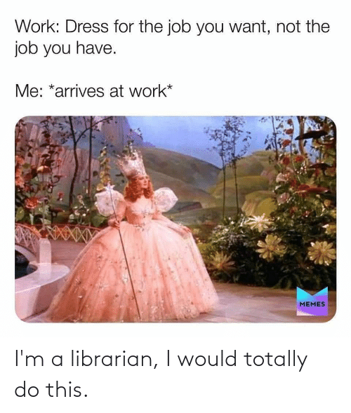 librarian: I'm a librarian, I would totally do this.