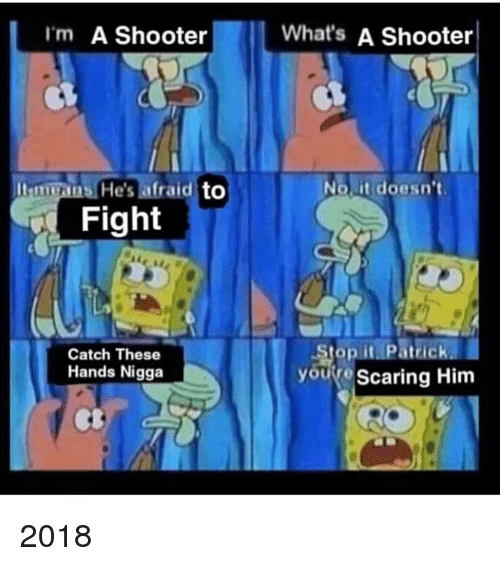 These Hands: Im A Shooter  What's A Shooter  migans He's afraid to  Fight  NO itidoesn't.  Catch These  Hands Nigga  youre Scaring Him 2018