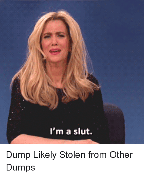 Dumps: I'm a slut. Dump Likely Stolen from Other Dumps
