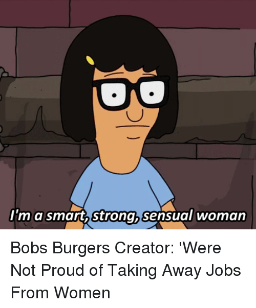 Bob's Burgers: im a smart, Strongh sensual womarn Bobs Burgers Creator: 'Were Not Proud of Taking Away Jobs From Women