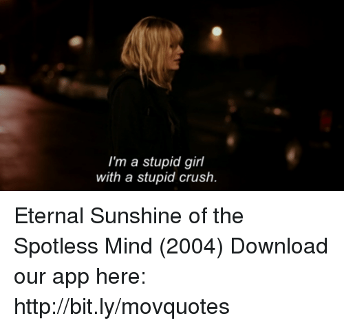 stupid girl: I'm a stupid girl  with a stupid crush. Eternal Sunshine of the Spotless Mind (2004)  Download our app here: http://bit.ly/movquotes