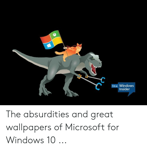 Windows Flag Meme: I'm a Windows  Insider The absurdities and great wallpapers of Microsoft for Windows 10 ...