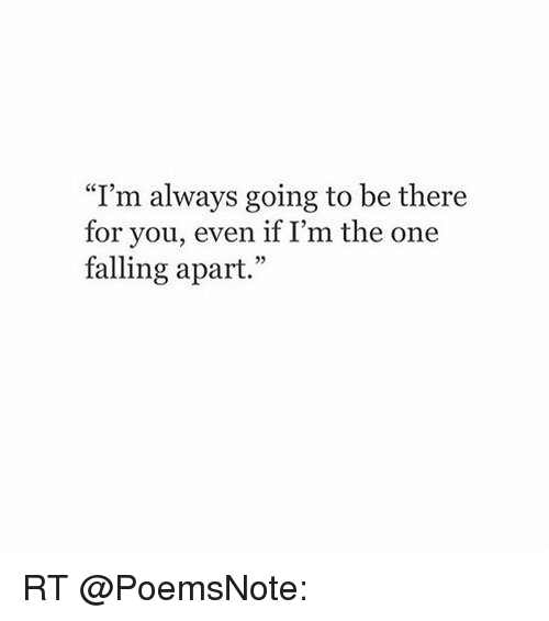 I'm Always Going to Be There for You Even if I'm the One Falling