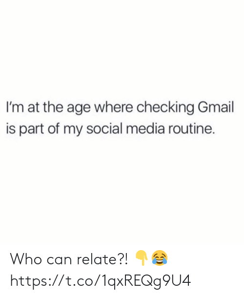 routine: I'm at the age where checking Gmail  is part of my social media routine. Who can relate?! ?? https://t.co/1qxREQg9U4