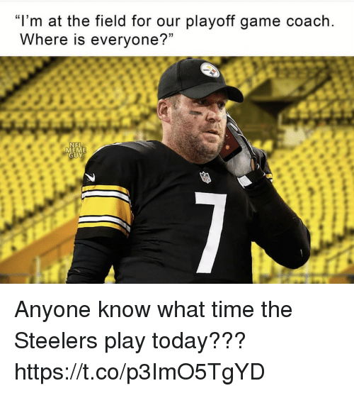 """eme: """"I'm at the field for our playoff game coach  Where is everyone?""""  NEL  EME  UY Anyone know what time the Steelers play today??? https://t.co/p3ImO5TgYD"""