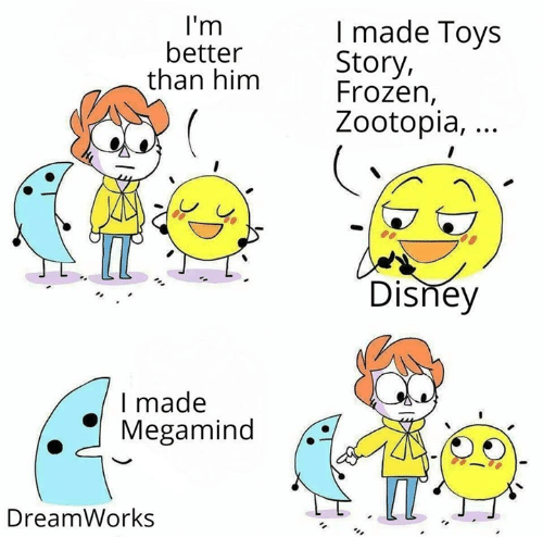 Disney, Frozen, and Memes: I'm  better  than him  I made Toys  Story,  Frozen,  Zootopia,...  Disney  I made  Megamind  T  DreamWorks