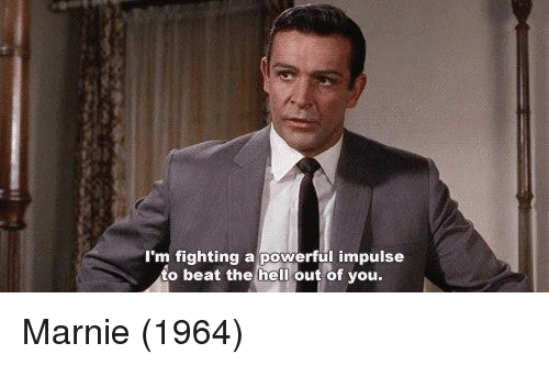 marni: I'm fighting a powerful impulse  to beat the hell out of you Marnie (1964)