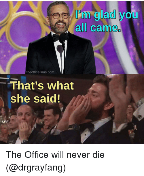 "Funny, The Office, and Live: Im glad you  all came  theofficeisms.com  -""That's what  she said  LIVE The Office will never die (@drgrayfang)"