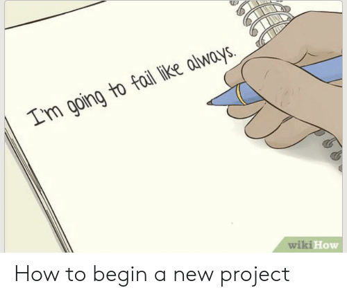 Fail, How To, and Wiki: Im going to fail like always.  wiki How How to begin a new project