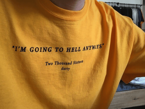 Hell, Sixteen, and Anyways: I'M GOING TO HELL ANYWAYS  Two Thousand Sixteen  durty