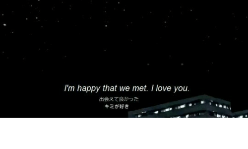 Love, I Love You, and Happy: I'm happy that we met. I love you.  出会えて良かった  キミが好き