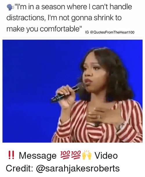 "Distractions: ""Im in a season where l can't handle  distractions, I'm not gonna shrink to  make you comfortable"" io uotesF-om heea0 ‼️ Message 💯💯🙌 Video Credit: @sarahjakesroberts"