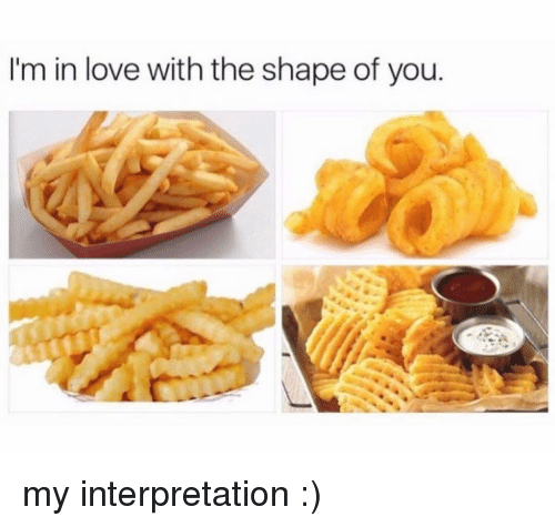 Love, Memes, and 🤖: I'm in love with the shape of you my interpretation :)