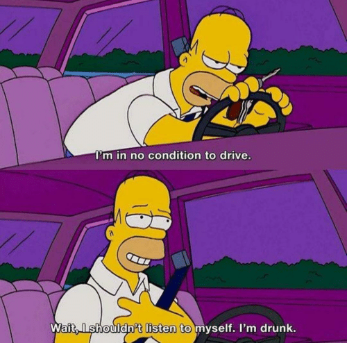 Drunk, Drive, and Wait: I'm in no condition to drive.  Wait,lshouldn't listen to myself. I'm drunk.