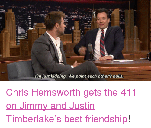 "Calvin Johnson, Chris Hemsworth, and Justin TImberlake: I'm just kidding. We paint each other's nails. <p><a href=""https://www.youtube.com/watch?v=rAQ5-95dg_8"" target=""_blank"">Chris Hemsworth gets the 411 on Jimmy and Justin Timberlake&rsquo;s best friendship</a>!</p>"