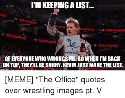 Meme The Office: I'M KEEPING A LIST  #RAW  lke  OF EVERYONE WHO WRONGS ME SO WHEN I'M BACK  ON TOP, THEY'LL BE SORRY. KEVIN JUST MADE THE LIST.  ing flip.com  乜