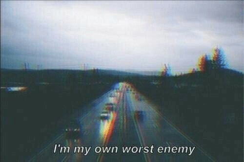 Own, Enemy, and Worst: I'm my own worst enemy