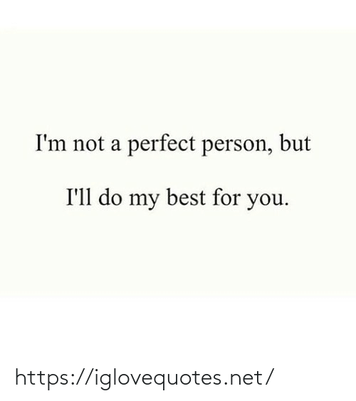 Im Not A: I'm not a perfect person, but  I'll do my best for you. https://iglovequotes.net/