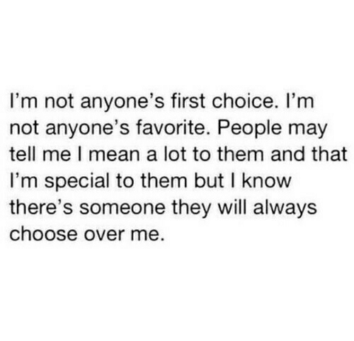 Mean, May, and Will: I'm not anyone's first choice. I'm  not anyone's favorite. People may  tell me I mean a lot to them and that  I'm special to them but I know  there's someone they will always  choose over me