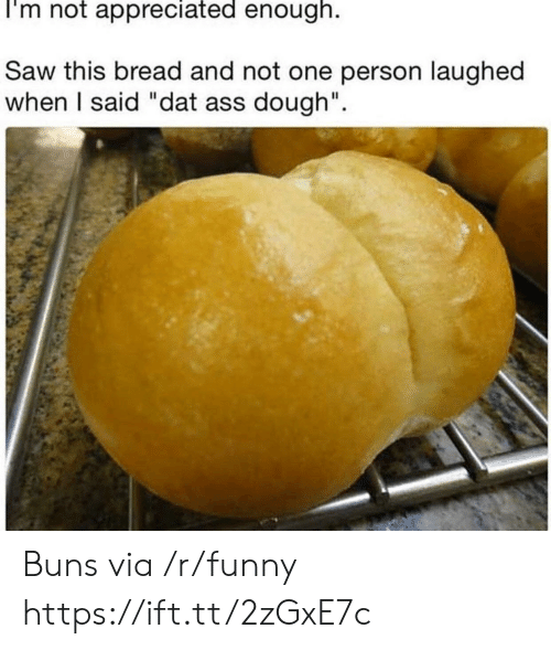 "Dat Ass, Funny, and Saw: I'm not appreciated enough.  Saw this bread and not one person laughed  when I said ""dat ass dough"". Buns via /r/funny https://ift.tt/2zGxE7c"
