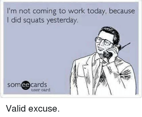 Ee Cards: I'm not coming to work today, because  did squats yesterday.  ee  cards  user card Valid excuse.