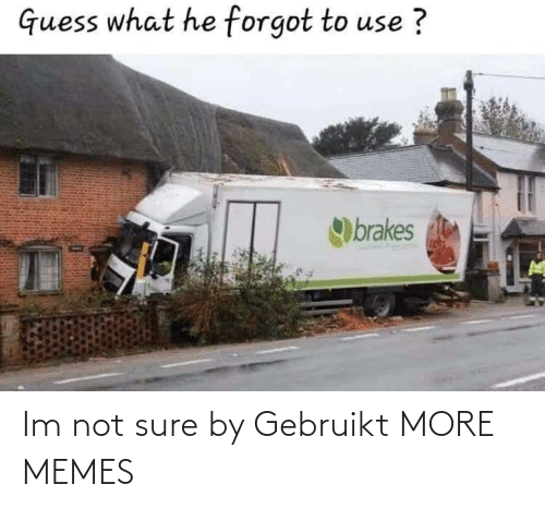 sure: Im not sure by Gebruikt MORE MEMES