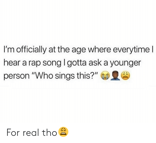 """Rap, Rap Song, and Hood: I'm officially at the age where everytime I  hear a rap song l gotta ask a younger  person """"Who sings this?"""" For real tho😩"""