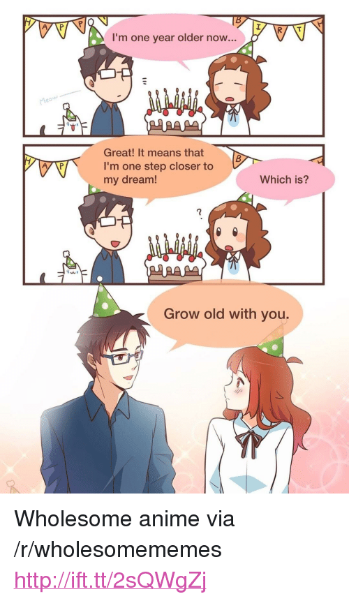 """One Step Closer: I'm one year older now...  Great! It means that  I'm one step closer to  my dream!  Which is?  Grow old with you. <p>Wholesome anime via /r/wholesomememes <a href=""""http://ift.tt/2sQWgZj"""">http://ift.tt/2sQWgZj</a></p>"""