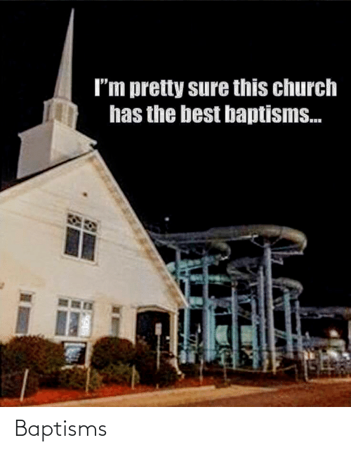 Church: I'm pretty sure this church  has the best baptisms. Baptisms