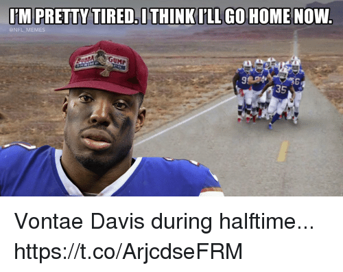 Football, Memes, and Nfl: IM PRETTYTIRED ITHINK LGO HOME NOW  @NFL MEMES  S.  35 Vontae Davis during halftime... https://t.co/ArjcdseFRM