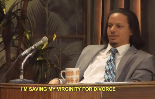 Divorce: I'M SAVING MY VIRGINITY FOR DIVORCE