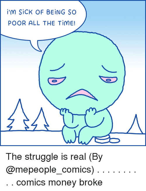 Memes, Money, and Struggle: İ'M SİCK OF BEİNG SO  POOR ALL THE TİME! The struggle is real (By @mepeople_comics) . . . . . . . . . . comics money broke