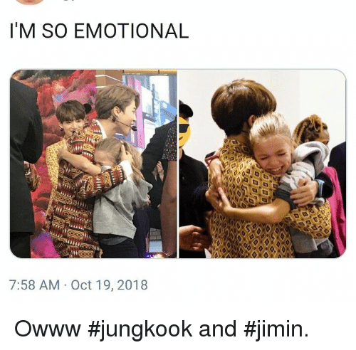 Oct, Owww, and Jimin: I'M SO EMOTIONAL  7:58 AM Oct 19, 2018 Owww #jungkook and #jimin.