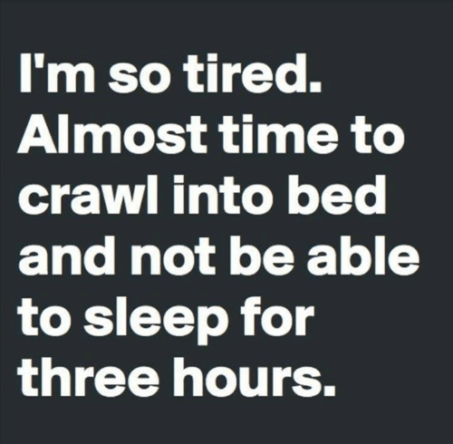 Memes, Time, and Sleep: I'm so tired.  Almost time to  crawl into bed  and not be able  to sleep for  three hourS.