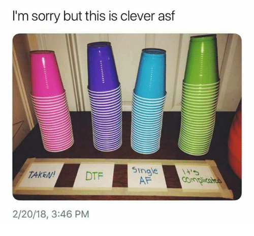 Af, Dtf, and Sorry: I'm sorry but this is clever asf  TAKEN DTF  singe  AF  2/20/18, 3:46 PM