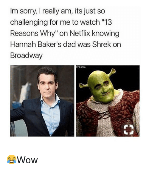 "Dad, Memes, and Netflix: Im sorry, I really am, its just so  challenging for me to watch ""13  Reasons Why"" on Netflix knowing  Hannah Baker's dad was Shrek on  Broadway  13rea 😂Wow"
