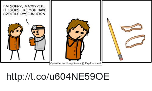 MacGyver: I'M SORRY, MACGYVER.  IT LOOKS LIKE YOU HAVE  ERECTILE DYSFUNCTION.  Cyanide and Happiness Explosm.net http://t.co/u604NE59OE