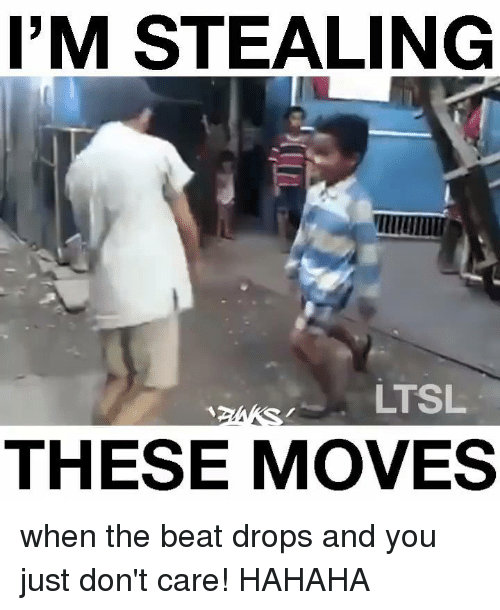 Beat Drop: I'M STEALING  LTSL  THESE MOVES when the beat drops and you just don't care! HAHAHA