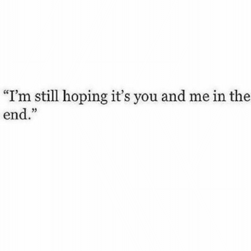 "And Me: ""I'm still hoping it's you and me in the  end."""