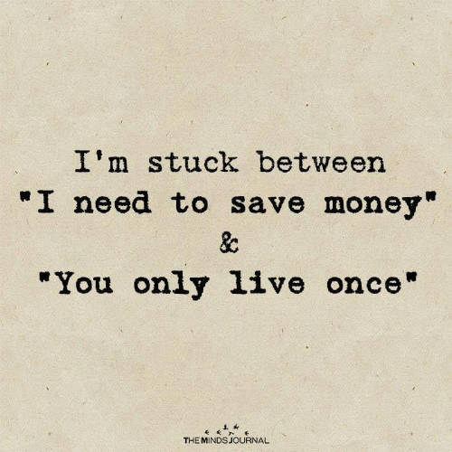 """Money, Once, and Journal: I'm stuck between  """"I need to save money""""  &c  """"You only 1ive once""""  THE MINDS JOURNAL"""