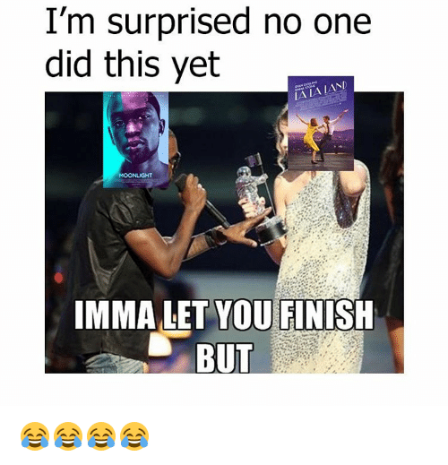 Imma Let You Finish But..., Memes, and 🤖: I'm surprised no one  did this yet  IMMA LET YOU FINISH  BUT 😂😂😂😂