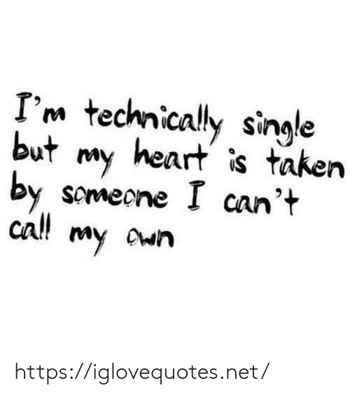 Taken, Heart, and Single: I'm technically single  but  heart is taken  my  someone I can't  by  call  My awn https://iglovequotes.net/