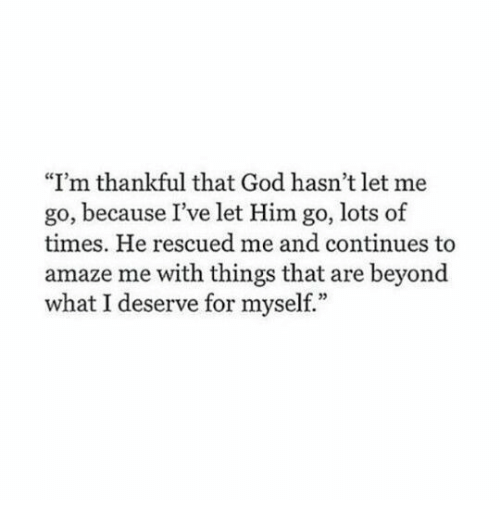 """God, Lots, and Him: """"I'm thankful that God hasn't let me  go, because I've let Him go, lots of  times. He rescued me and continues to  amaze me with things that are beyond  what I deserve for myself."""""""