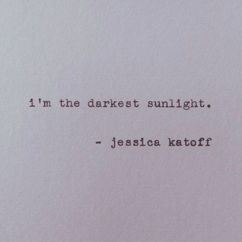 Im The: i'm the darkest sunlight.  - jessica kato ff